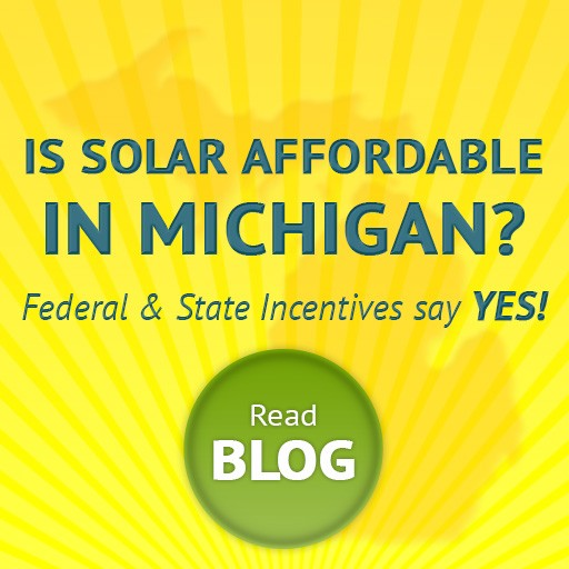 Is Solar Affordable in Michigan? Federal and State Incentives say YES!