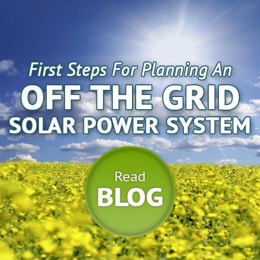 First Steps For Planning An Off The Grid Solar Power System