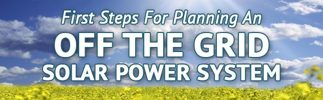 First steps to planning an off the grid solar power system